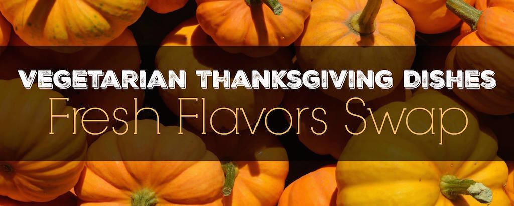 Vegetarian-thanksgiving-dishes-fresh-flavors-swap