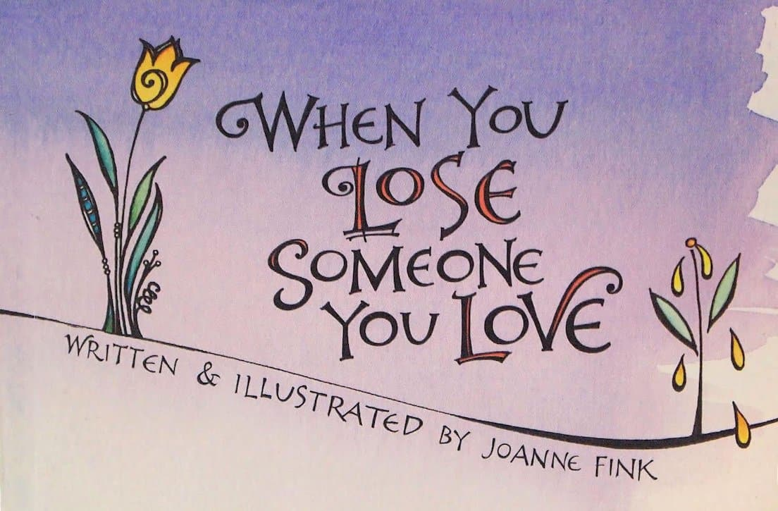 When You Lose Someone You Love By Joanne Fink Heartthis Book
