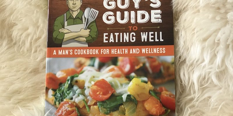 A Delicious Guy's Guide to Eating Well by Holly Clegg